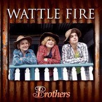 Wattle Fire — Brothers 3
