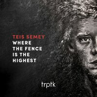 Where The Fence Is The Highest — Teis Semey