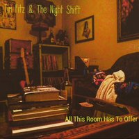All This Room Has to Offer — Tim Fitz & The Night Shift