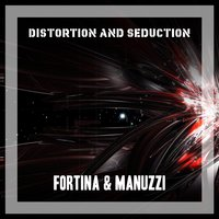 Distortion and Seduction — Fortina & Manuzzi