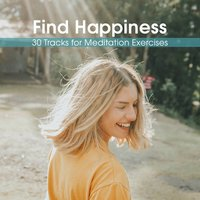 Find Happiness - 30 Tracks for Meditation Exercises, Finding Fulfilment in Your Daily Life — Music to Relax in Free Time