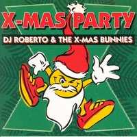 DJ Roberto & the X-Mas Bunnies - X-Mas Party — сборник