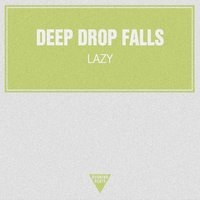 Lazy — Deep Drop Falls