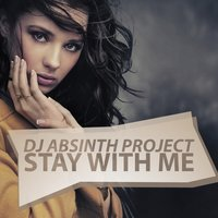 Stay with Me — Dj Absinth Project