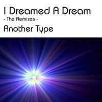 I Dreamed a Dream - The Remixes — Another Type