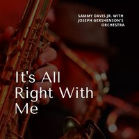 It's All Right With Me — Sammy Davis Jr., With Joseph Gershenson's Orchestra, Sammy Davis, Jr., With Joseph Gershenson's Orchestra
