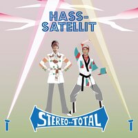 Hass-Satellit — Stereo Total