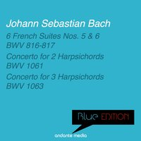 Blue Edition - Bach: 6 French Suites Nos. 5, 6 & Concertos for 2 and 3 Harpsichords — Jörg Faerber, Christiane Jaccottet, Württembergisches Kammerorchester, Nicole Hostettler, Christine Soretti, Christine Soretti, Christiane Jaccottet, Nicole Hostettler, Jörg Faerber, Württembergisches Kammerorchester, Иоганн Себастьян Бах