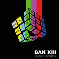 The Future Was Better Before — BAK XIII