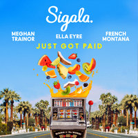 Just Got Paid — Sigala, Ella Eyre, Meghan Trainor, French Montana