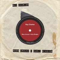 Mess Around - Early Singles — Ray Charles