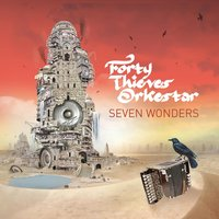 Seven Wonders — Forty Thieves Orkestar