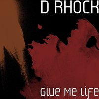 Give Me Life — D RHOCK