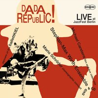 Dada Republic — Stephan-Max Wirth Ensemble