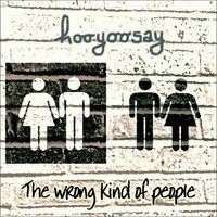 The Wrong Kind of People - EP — Hooyoosay