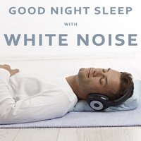 Good Night Sleep with White Noise — White Noise & Deep Sleep