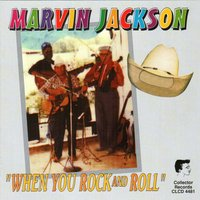 When You Rock and Roll — Marvin Jackson