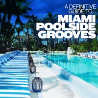 A Definitive Guide to... Miami Poolside Grooves — сборник