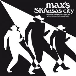 Max's Skansas City (Lost Recordings from the N.Y.C Club) — Peter Crowley, Roland Alphonso, The Offs, The Terrorists