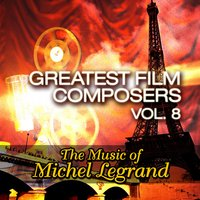 Greatest Film Composers Vol. 8 - The Music of Michel Legrand — Movie Sounds Unlimited