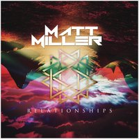 Relationships — Matt Miller