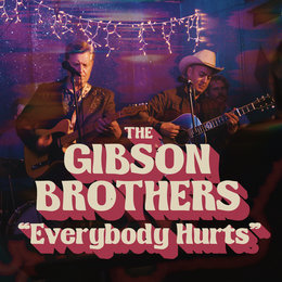 Everybody Hurts — Gibson Brothers