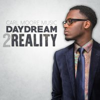 Daydream 2 Reality — Carl Moore Music, Carl Moore Muisc