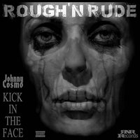 Kick in the Face — Johnny Cosmo, Rough'n Rude
