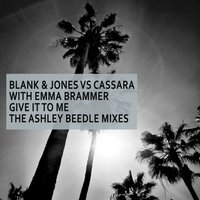 Give It to Me — Blank & Jones & Cassara with Emma Brammer