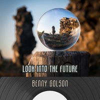 Look Into The Future — Benny Golson
