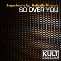 Kult Records Presents: So over You — Nathalie Miranda, SugarJunkie