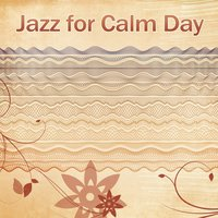 Jazz for Calm Day – Coffe Time Music, Ambient Moments, Soft Jazz, Gentle Jazz — Music for Quiet Moments