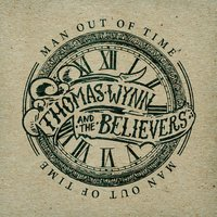 Man Out Of Time — Thomas Wynn & The Believers