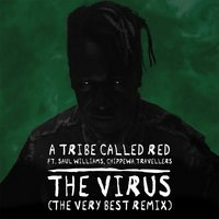 The Virus — A Tribe Called Red, Saul Williams, Chippewa Travellers