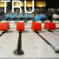 The Separation — Tru