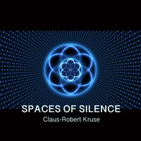 Spaces of Silence - Chapter 1 (Music for Relaxation, Transcending, Deep Sleep) — Claus-Robert Kruse