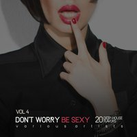 Don't Worry Be Sexy, Vol. 4 (20 Deep-House Flavors) — сборник