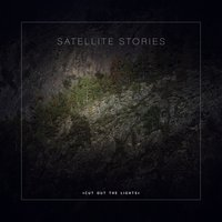 Cut out the Lights — Satellite Stories