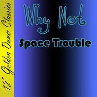 Space Trouble — Why Not