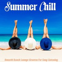 Summer Chill Smooth Beach Lounge Grooves for Easy Listening — сборник