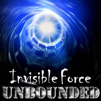 Invisible Force — Unbounded