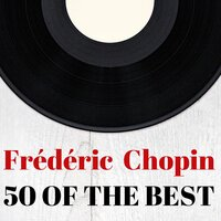 Frédéric Chopin: 50 of the Best — Classical Music: 50 of the Best, Frédéric Chopin, Фредерик Шопен, Classical Music: 50 of the Best