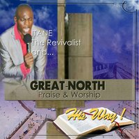His Way — Itane Revivalist, Great North Praise and Worship