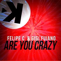 Are You Crazy — FELIPE C, Gigi Fuiano
