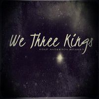 We Three Kings — Adam Anderson Bowers
