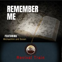 Remember Me — Revival Train