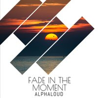 Fade In The Moment (Extended) — Alphaloud