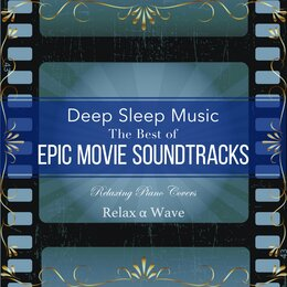 Deep Sleep Music - the Best of Epic Movie Soundtracks: Relaxing Piano Covers — Relax α Wave, Howard Shore