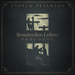 Resurrection Letters: Prologue — Andrew Peterson