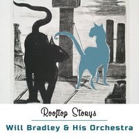 Rooftop Storys — Will Bradley & His Orchestra